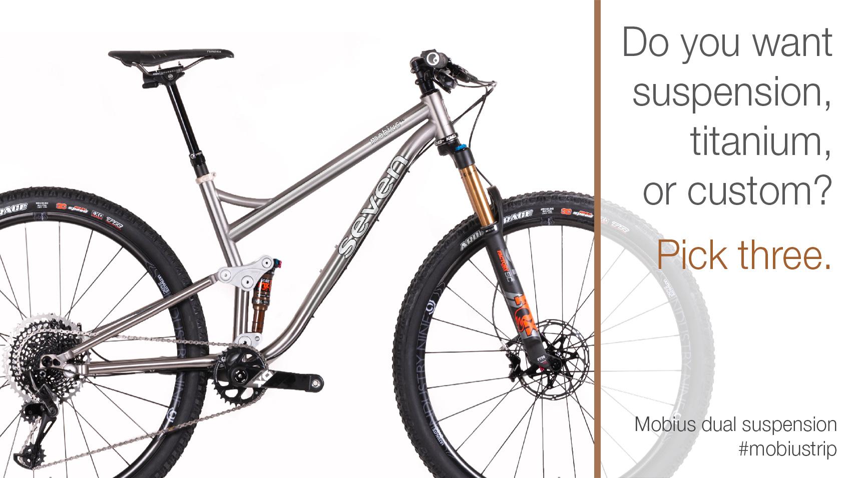 Do you want suspension, custom, or titanium? Pick three - Mobius SL